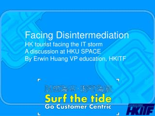 Facing Disintermediation HK tourist facing the IT storm A discussion at HKU SPACE