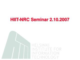 HIIT-NRC Seminar 2.10.2007