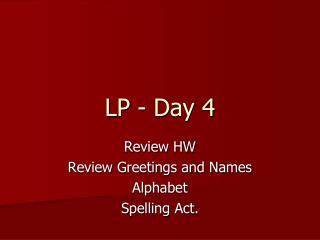 LP - Day 4
