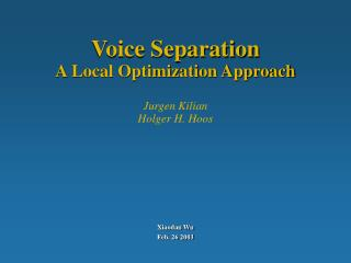 Voice Separation A Local Optimization Approach Jurgen Kilian Holger H. Hoos