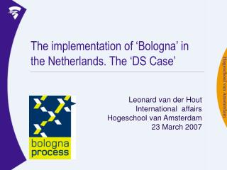 The implementation of 'Bologna' in the Netherlands. The 'DS Case'