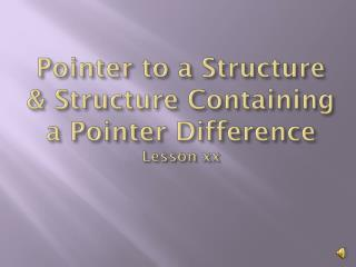 Pointer to a Structure & Structure Containing a Pointer Difference Lesson xx