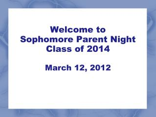 Welcome to  Sophomore Parent Night  Class of 2014 March 12, 2012