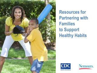 Resources for Partnering with Families  to Support Healthy Habits