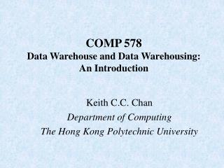 COMP  578 Data Warehouse and Data Warehousing: An Introduction