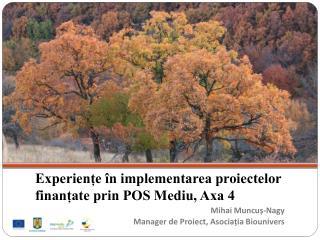 Experiențe în implementarea proiectelor finanțate prin POS Mediu, Axa 4