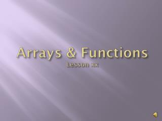 Arrays & Functions   Lesson xx