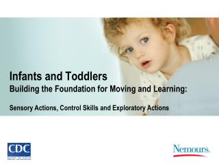 Infants and Toddlers Building the Foundation for Moving and Learning: