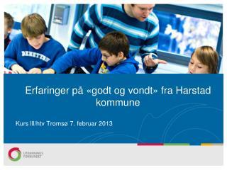 Erfaringer på «godt og vondt» fra Harstad kommune