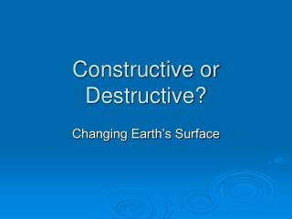 Constructive or Destructive?