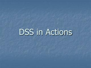 DSS in Actions