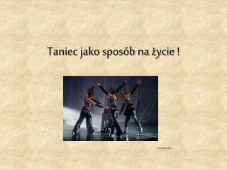 Taniec jako sposób na życie !