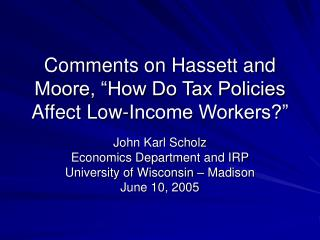 "Comments on Hassett and Moore, ""How Do Tax Policies Affect Low-Income Workers?"""