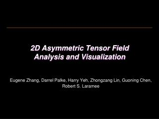 2D Asymmetric Tensor Field  Analysis and Visualization