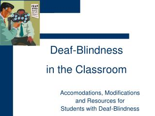 Accomodations, Modifications  and Resources for  Students with Deaf-Blindness