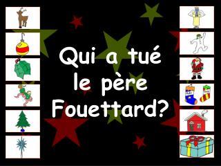 Qui a tu é le père Fouettard?