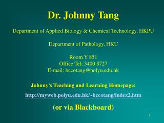 Dr. Johnny Tang Department of Applied Biology & Chemical Technology, HKPU
