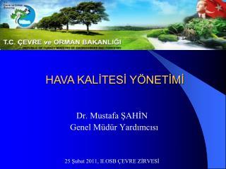 Dr. Mustafa ŞAHİN   Genel Müdür Yardımcısı 25 Şubat 2011, II.OSB ÇEVRE ZİRVESİ