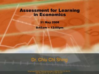 Assessment for Learning in Economics 31 May 2008 8:45am ~ 12:00pm