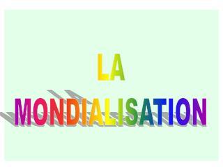 ETUDIER LA MONDIALISATION B atrice Legris et Thierry Fourmond