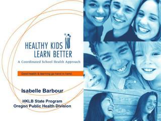 Isabelle Barbour  HKLB State Program Oregon Public Health Division