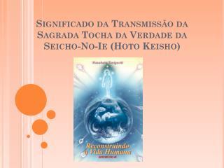 Significado da Transmissão da Sagrada Tocha da Verdade da  Seicho-No-Ie  ( Hoto Keisho )