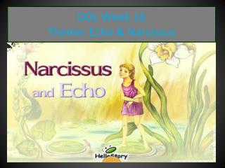 DOL Week 16 Theme: Echo & Narcissus
