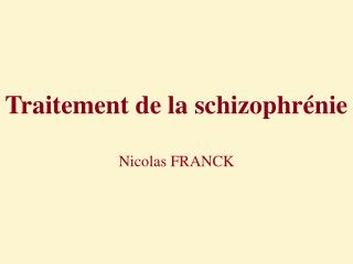 Traitement de la schizophr�nie