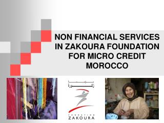 NON FINANCIAL SERVICES IN ZAKOURA FOUNDATION FOR MICRO CREDIT  MOROCCO