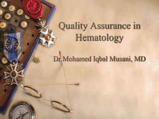 Quality Assurance in Hematology  Dr.Mohamed Iqbal Musani, MD