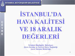İSTANBUL'DA  HAVA KALİTESİ VE 18 ARALIK DEĞERLERİ İstanbul Büyükşehir Belediyesi