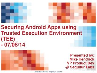 Securing Android Apps using  Trusted Execution Environment (TEE) - 07/08/14