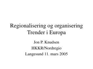 Regionalisering og organisering Trender i Europa