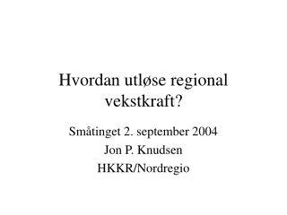 Hvordan utløse regional vekstkraft?