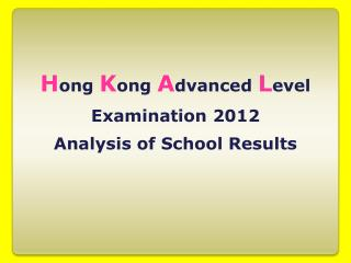 H ong  K ong  A dvanced  L evel Examination 2012 Analysis of School Results