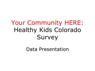 Your Community HERE: Healthy Kids Colorado Survey