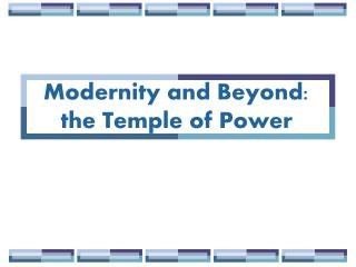 Modernity and Beyond:  the Temple of Power