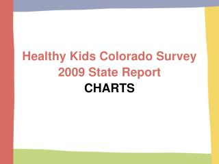 Healthy Kids Colorado Survey 2009 State Report CHARTS
