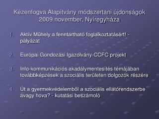 Kézenfogva Alapítvány módszertani újdonságok 2009 november, Nyíregyháza