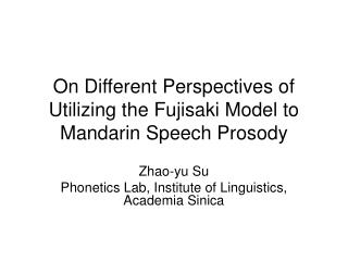 On Different Perspectives of Utilizing the Fujisaki Model to Mandarin Speech Prosody