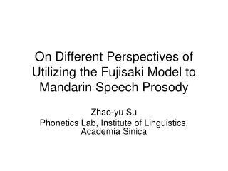 On Different Perspectives of Utilizing the Fujisaki Model to Mandarin Speech Prosody