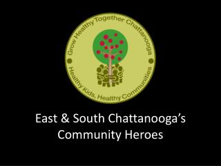 East & South Chattanooga�s Community Heroes
