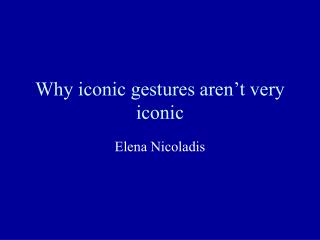 Why iconic gestures aren t very iconic