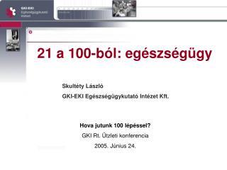 21 a 100-b�l: eg�szs�g�gy