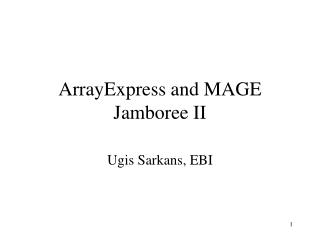 ArrayExpress and MAGE Jamboree II