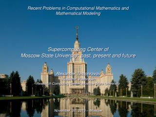 Recent Problems in Computational Mathematics and Mathematical Modeling Supercomputing Center of