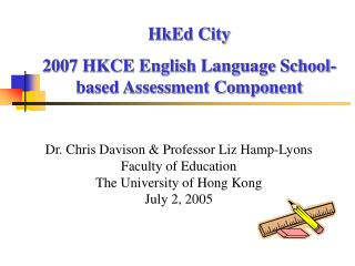 Dr. Chris Davison & Professor Liz Hamp-Lyons Faculty of Education The University of Hong Kong