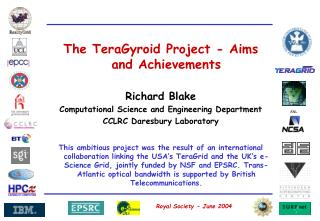 The TeraGyroid Project - Aims and Achievements  Richard Blake