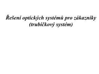 Řešení optických systémů pro zákazníky (trubičkový systém)