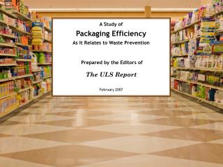 A Study of Packaging Efficiency As It Relates to Waste Prevention  Prepared by the Editors of